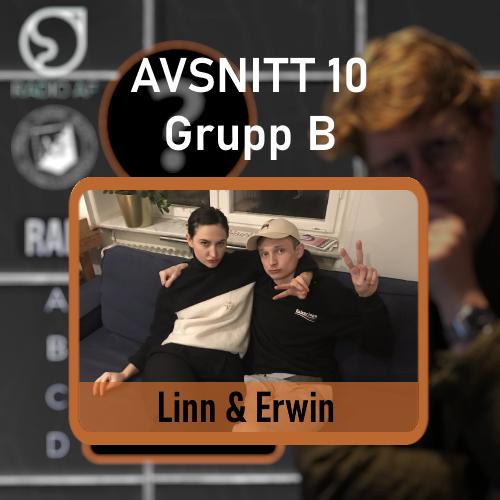 Avsnitt 10 - Grupp B - Linn & Erwin