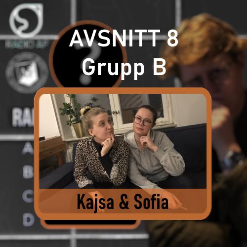 Avsnitt 8 - Grupp B - Kajsa & Sofia