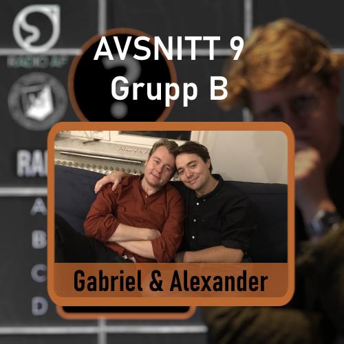 Avsnitt 9 - Grupp B - Gabriel & Alexander