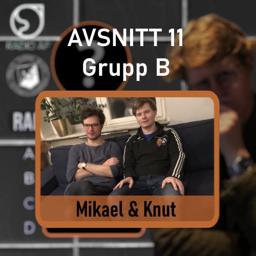 Avsnitt 11 - Grupp B - Mikael & Knut
